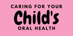 Caring for your Child's Oral Health (1)